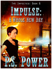 Impulse: A Whole New Day • The Infected: Book 8